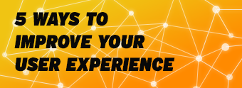 5 ways to improve your website's user experience