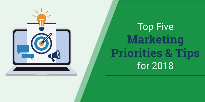 Top Five Marketing Priorities & Tips for 2018